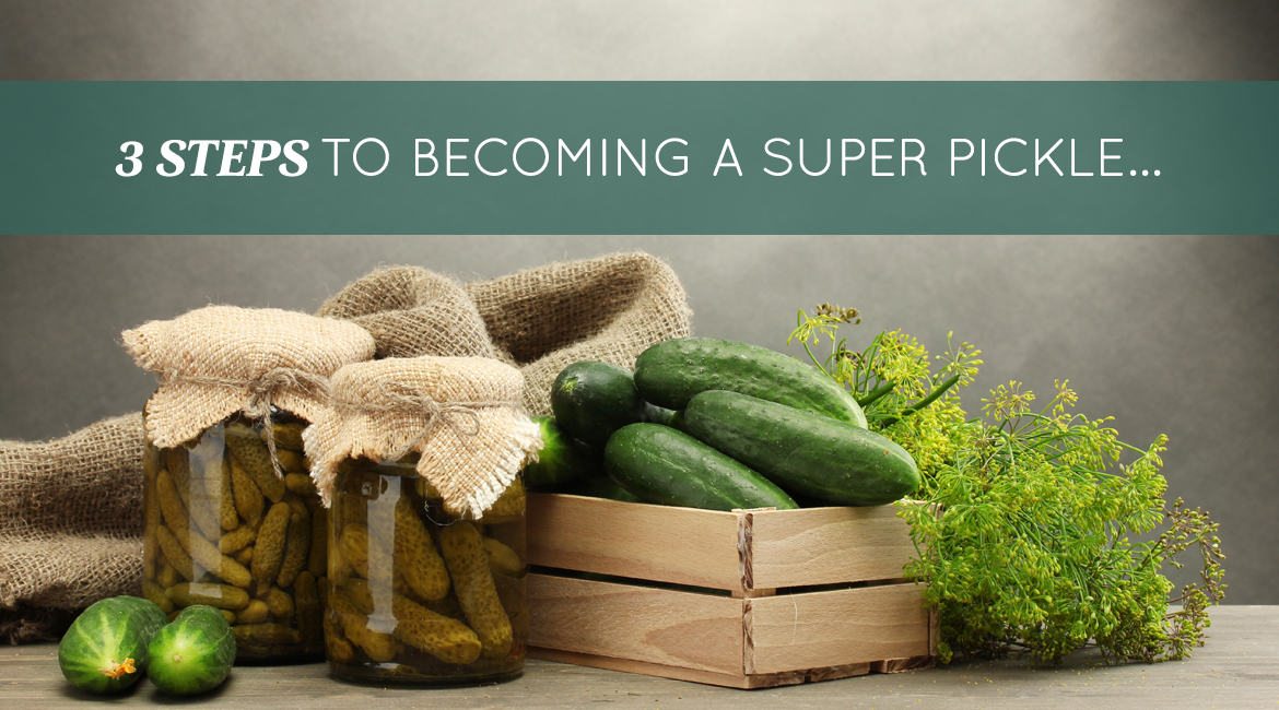 3 Steps To Becoming A Super Pickle