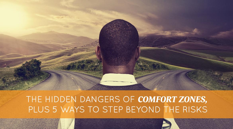 The Hidden Dangers Of Comfort Zones Plus 5 Ways To Step Beyond The Risks