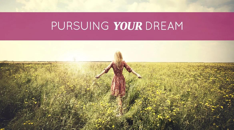 Pursuing Your Dream