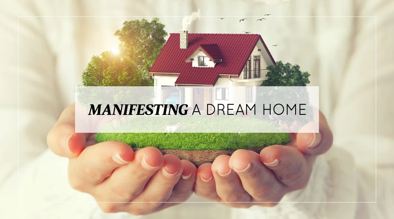 Manifesting A Dream Home