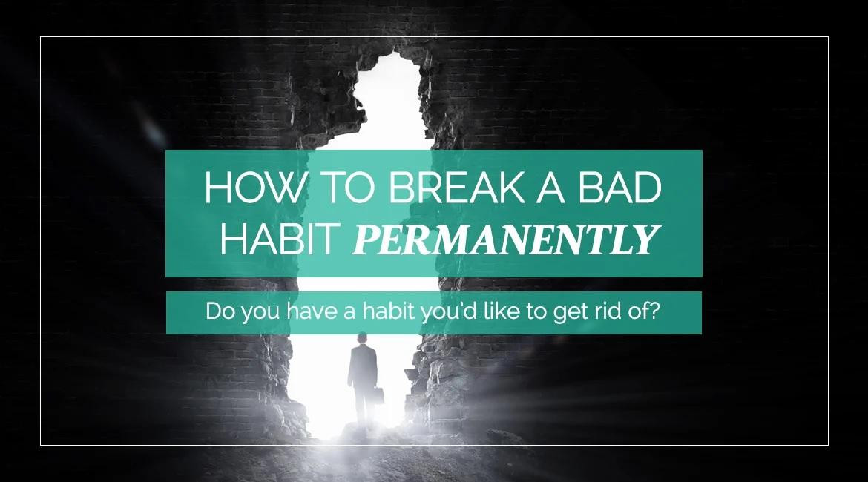 How To Break A Bad Habit Permanently