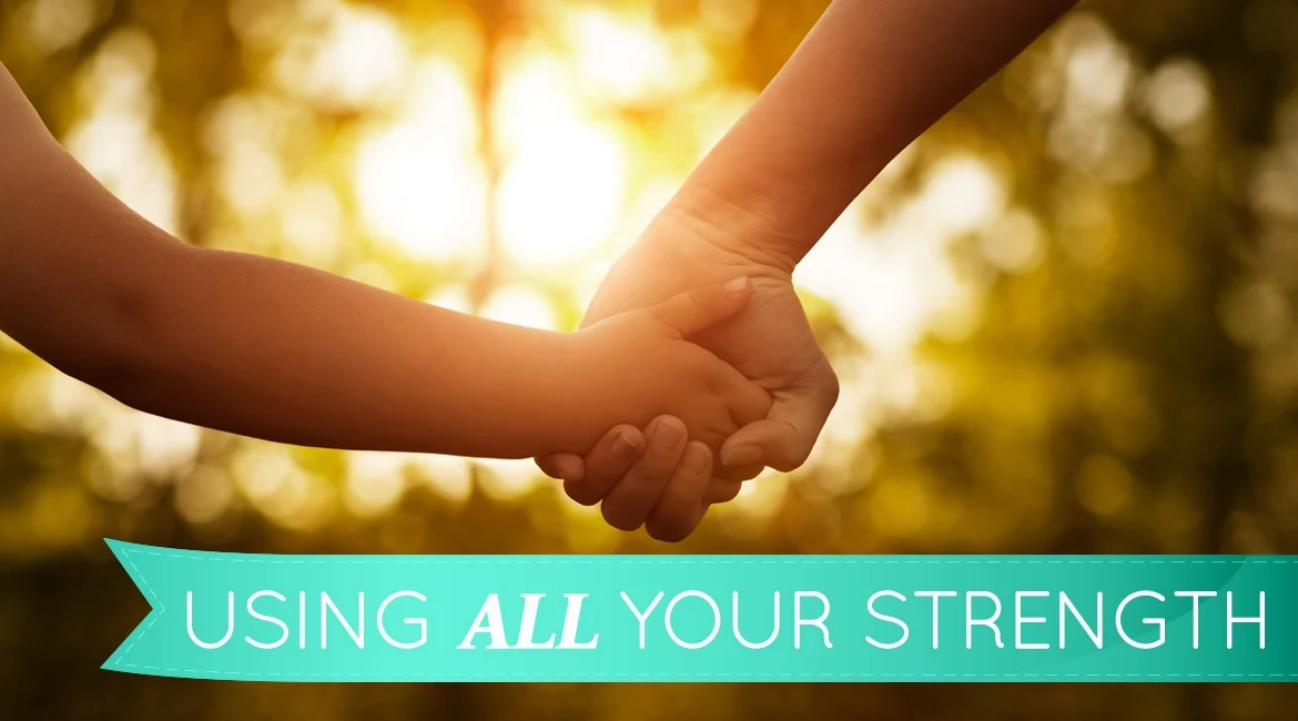 Using All Your Strength