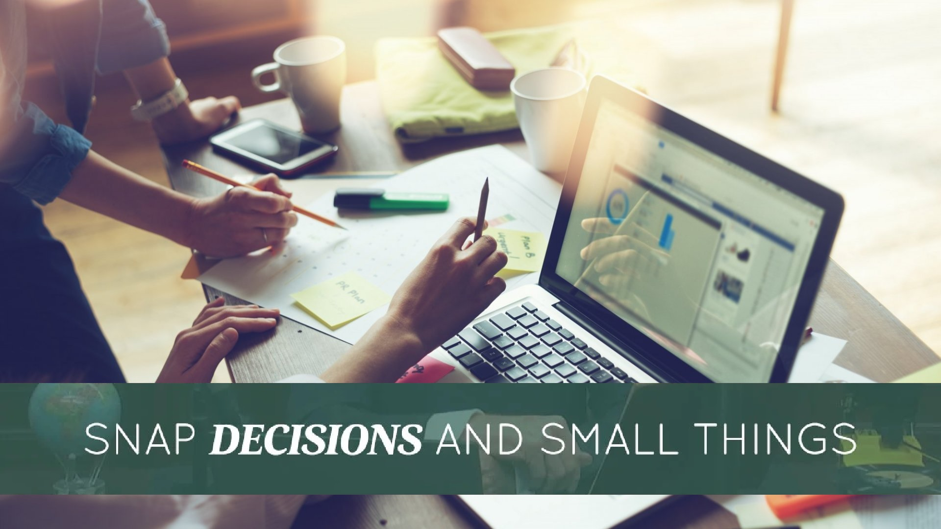 Snap Decisions And Small Things