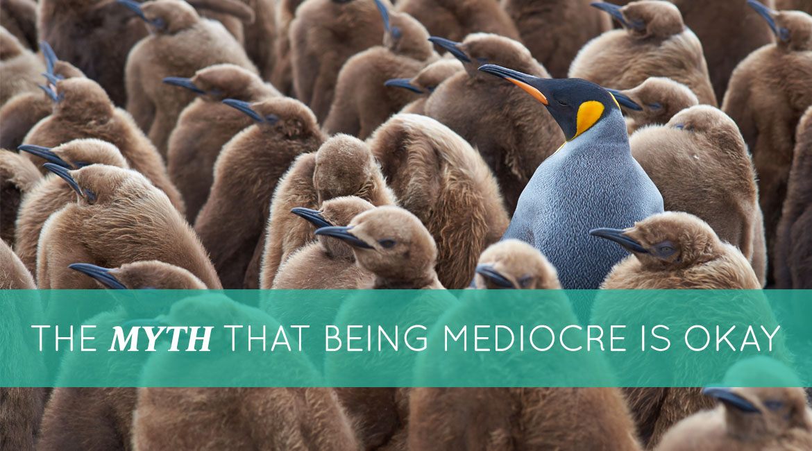 The Myth That Being Mediocre Is Okay