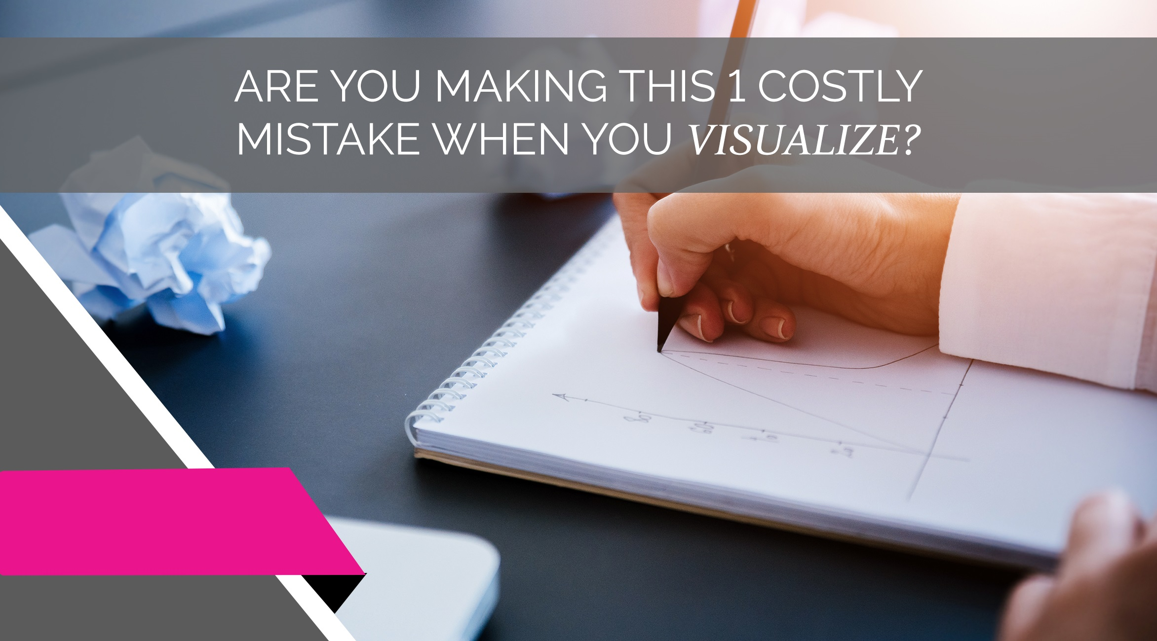 Are You Making This 1 Costly Mistake When You Visualize