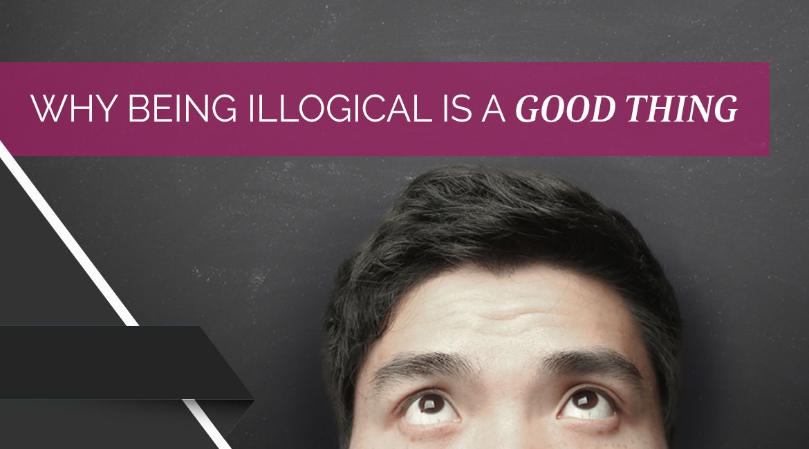 Why Being Illogical Is A Good Thing