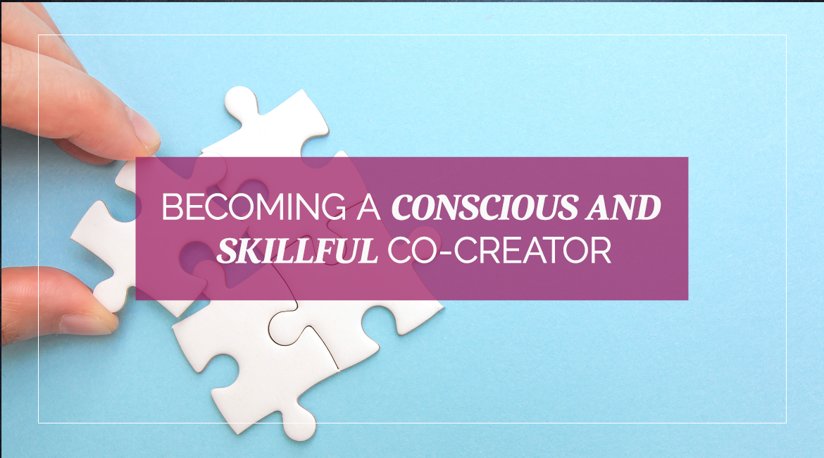 Becoming A Conscious And Skillful Co Creator