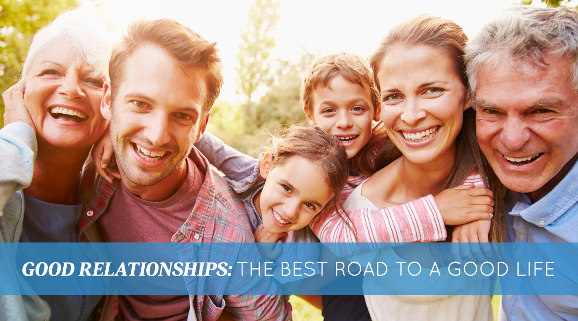 Good Relationships The Best Road To A Good Life