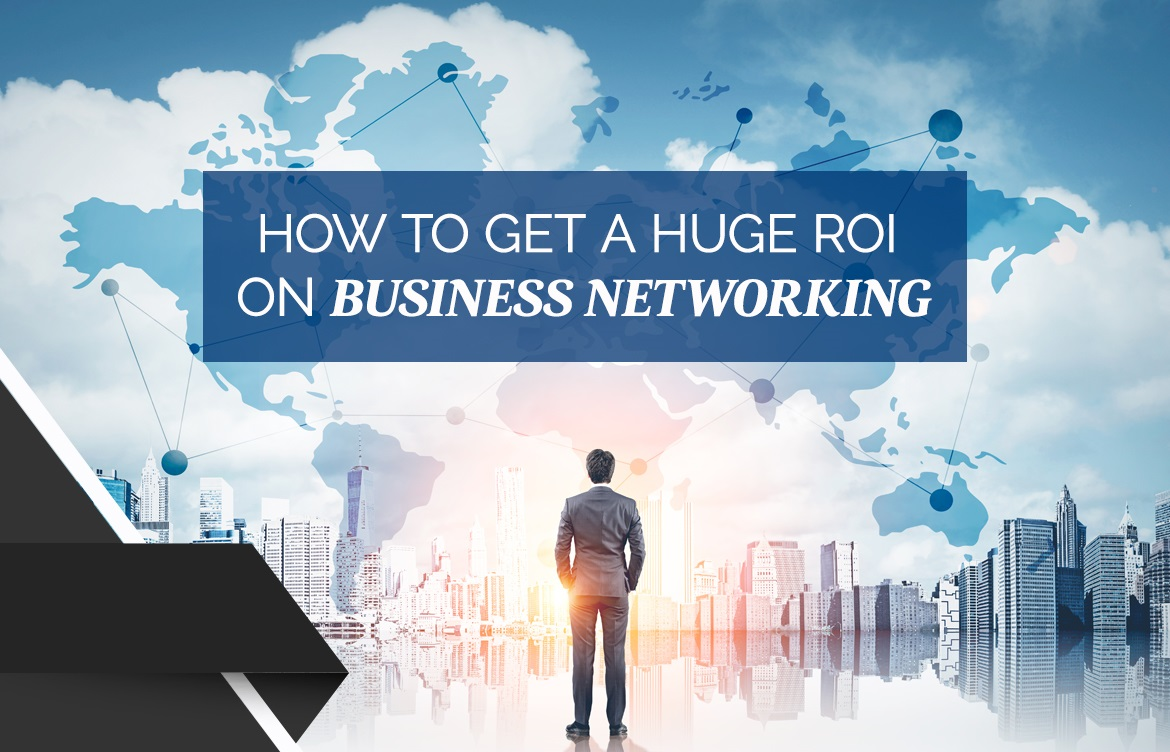 How To Get Huge ROI On Business Networking
