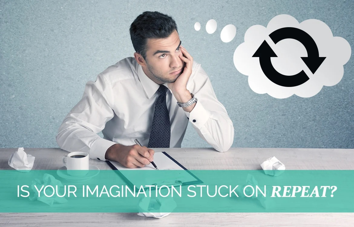 Is Your Imagination Stuck On Repeat