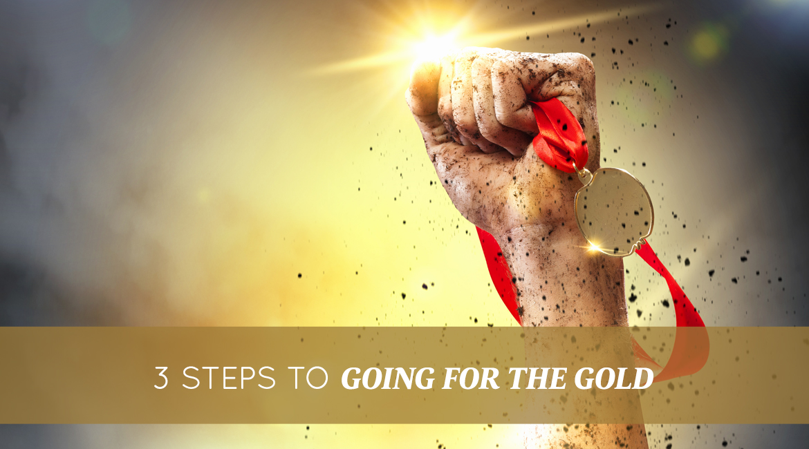 3 Steps To Going For The Gold