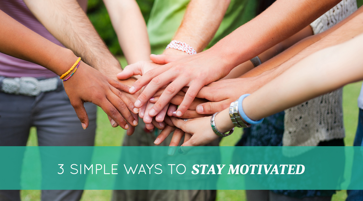 How To Stay Motivated 3 Simple Ideas