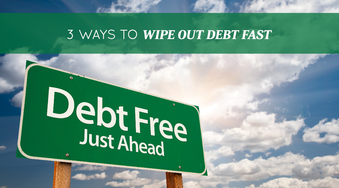 3 Unexpected Ways To Wipe Out Your Debt Fast