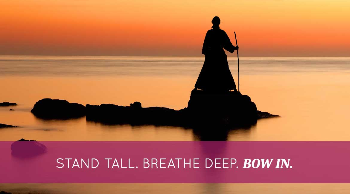 Stand Tall Breathe Deep Bow In