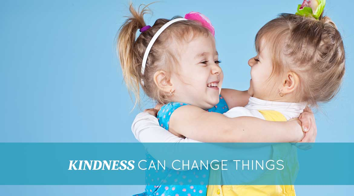 Kindness Can Change Things