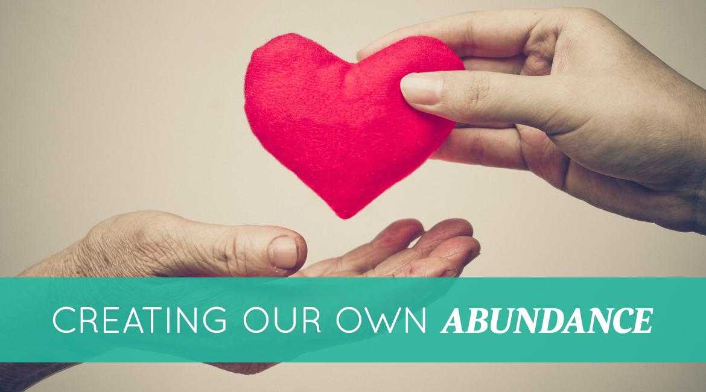 Creating Our Own Abundance